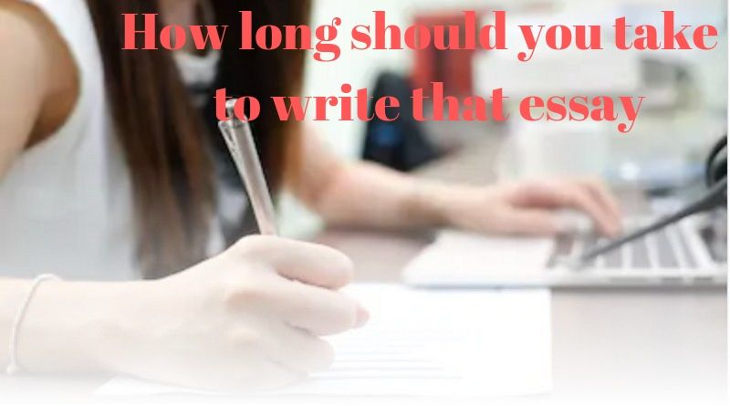 How long should you take to write that essay or paper